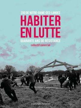 La ZAD - 40 ans de résistance :  habiter en lutte